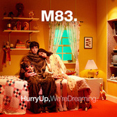 Hurry Up, We're Dreaming by M83