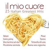 Il mio cuore. 25 Italian Greatest Hits by Various Artists