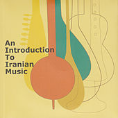An Introduction to Iranian Music by Various Artists