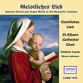 Geistliches Lied: German Choral and Organ Music in the Romantic tradition by St Albans Cathedral Choir