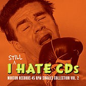 I Still Hate CD's: Norton Records 45 RPM Singles Collection Vol. 2 by Various Artists