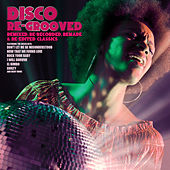 Disco Re-Grooved (Remixed, Re-Recorded, Remade & Re-Edited Classics) by Various Artists
