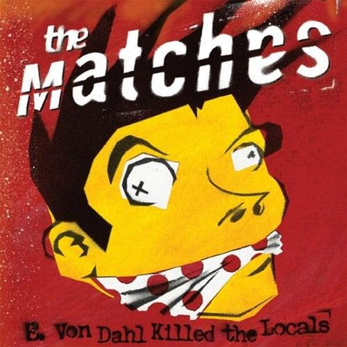 E. Von Dahl Killed the Locals by The Matches