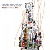 Keep It To Yourself by Geoff Gascoyne
