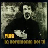 La Ceremonia Del Té by Yuri