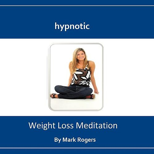 Hypnotic Weight Loss Meditation by Mark Rogers