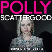 Subsequently Lost Remixes by Polly Scattergood
