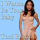 I Wanna Be Your Baby von Toni Braxton