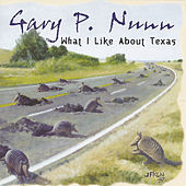What I Like About Texas - Greatest Hits by Gary P. Nunn