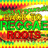 Lively up Yourself: Back to Reggae Roots, Vol. 2 by Various Artists