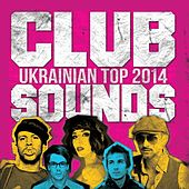 Ukrainian Top 2014 (Club Sounds) by Various Artists