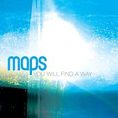 You Will Find A Way by Maps