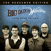 Love Come To Life: The Redeemed Edition by Big Daddy Weave