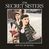 Rattle My Bones by Secret Sisters