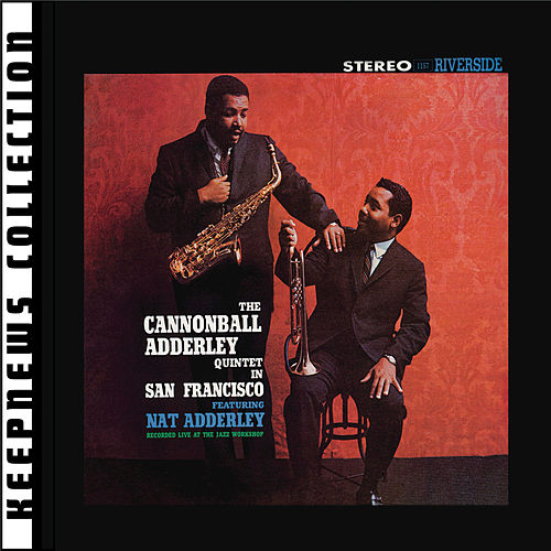 Cannonball Adderley Quintet In San Francisco [Keepnews Collection] by Cannonball Adderley