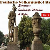 Deutsche Volksmusik Hits - Evergreens, beschwingte Melodien & Oldies, Vol. 5 by Various Artists