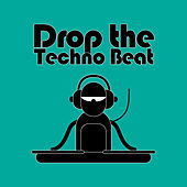 Drop the Techno Beat by Various Artists