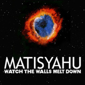 Watch The Walls Melt Down by Matisyahu