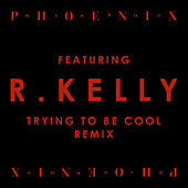 Trying To Be Cool by Phoenix