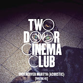 Undercover Martyn by Two Door Cinema Club