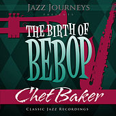 Jazz Journeys Presents the Birth of Bebop - Chet Baker by Chet Baker