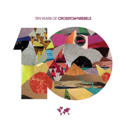 10 Years of Crosstown Rebels by Various Artists