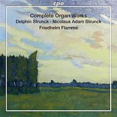 Delphin & Nicolaus Adam Strunck: Complete Organ Works by Friedhelm Flamme