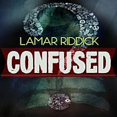 Confused by Lamar Riddick