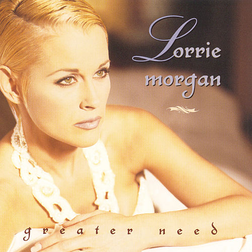 Greater Need by Lorrie Morgan