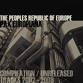 Pax Europiana - Compilation / Unreleased Tracks 2002-2008 - EP by The Peoples Republic of Europe