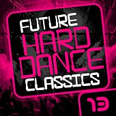 Future Hard Dance Classics Vol. 13 - EP by Various Artists
