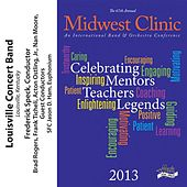 2013 Midwest Clinic: Louisville Concert Band by Various Artists