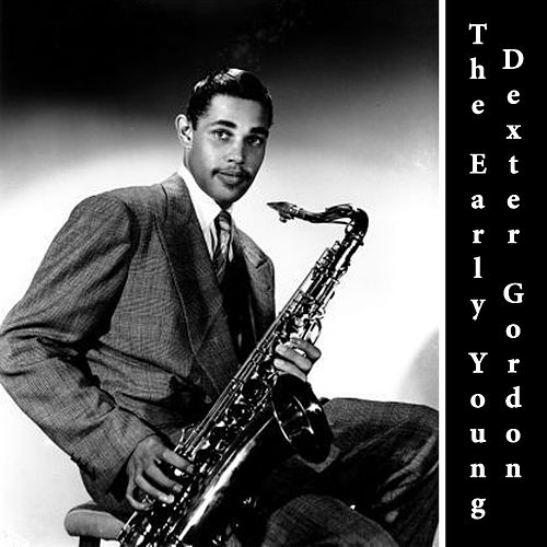 The Early Young Dexter Gordon by Dexter Gordon