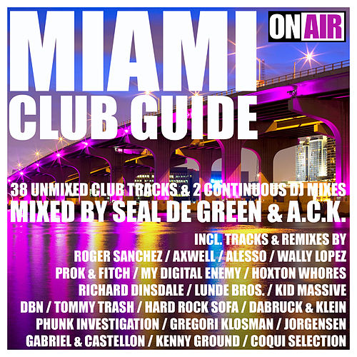 Miami Club Guide (Mixed By Seal De Green & A.C.K.) (38 Unmixed Club Tracks & 2 Continuous DJ Mixes) by Various Artists
