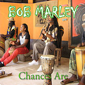 Chances Are by Bob Marley