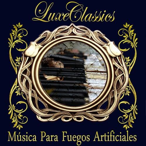 Luxe Classics. Música Para Fuegos Artificiales by Orquesta Lírica de Barcelona