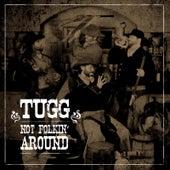 Not Folkin' Around by T.U.G.G.