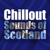 Chillout Sounds of Scotland by Various Artists