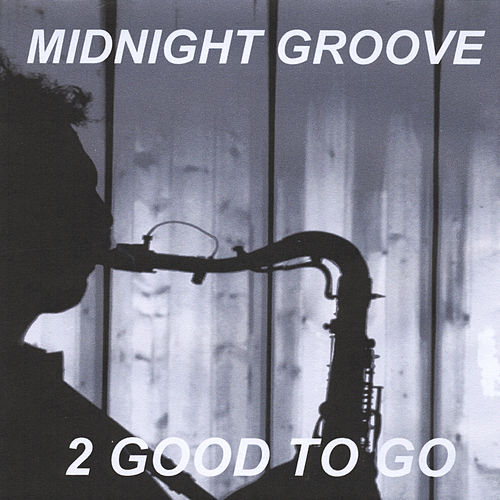 Midnight Groove by 2 Good To Go