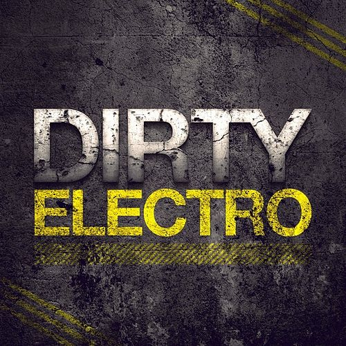 Dirty Electro by Various Artists