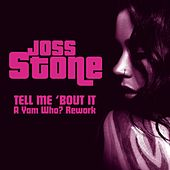 Tell Me 'bout It (A Yam Who? Rework) by Joss Stone