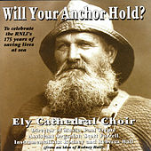 Will Your Anchor Hold? by Ely Cathedral Choir
