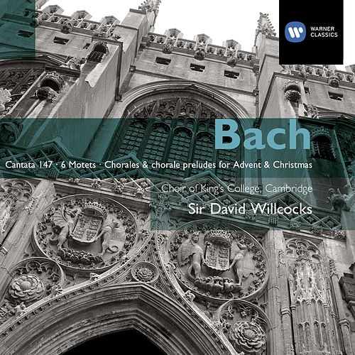 Bach: Cantata No 147; The Six Motets; Chorales & Chorale Preludes for Advent and Christmas by Sir David Willcocks
