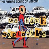 We Have Explosive by Future Sound of London