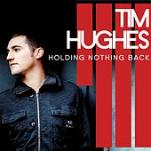 Holding Nothing Back by Tim Hughes