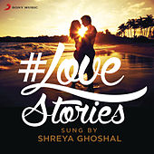 #Love Stories Sung by Shreya Ghoshal by Various Artists