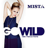 Go Wild (Take That DJ Home) by Mista