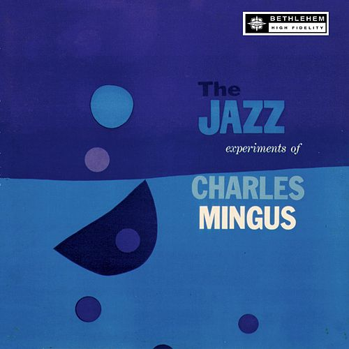 The Jazz Experiments of Charles Mingus by Charles Mingus