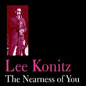 The Nearness of You by Lee Konitz