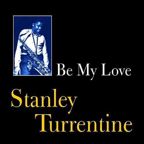 Be My Love by Stanley Turrentine